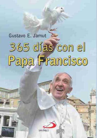 365 das con el 8428536619 365 d 205 as con el papa francisco libreria virtual san pablo