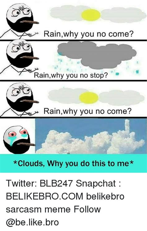 Why You No Like Meme - 25 best memes about stop raining stop raining memes