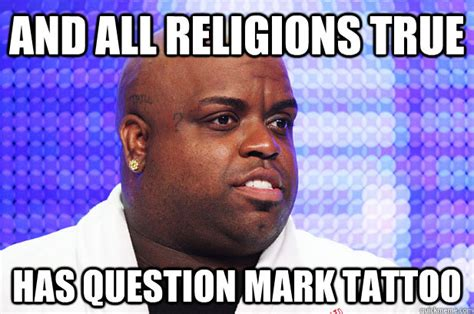 funny tattoo questions and all religions true has question mark tattoo troll