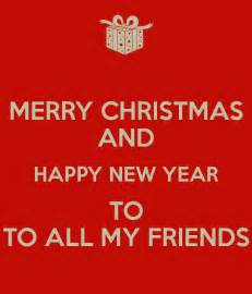 merry christmas and happy new year to to all my friends