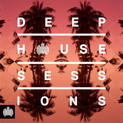 international deep house music ministry of sound deep house sessions