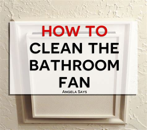 how to clean bathroom fan how to clean a bathroom fan angela says