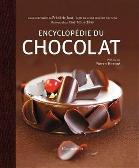livre de cuisine di騁騁ique encyclop 233 die du chocolat valrhona