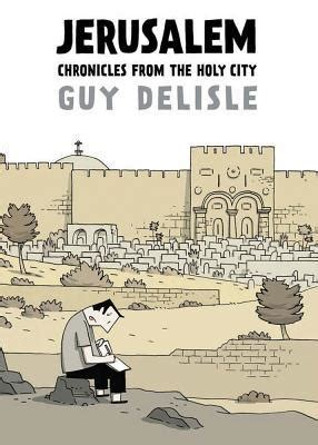 jerusalem chronicles from the holy city by guy delisle reviews discussion bookclubs lists