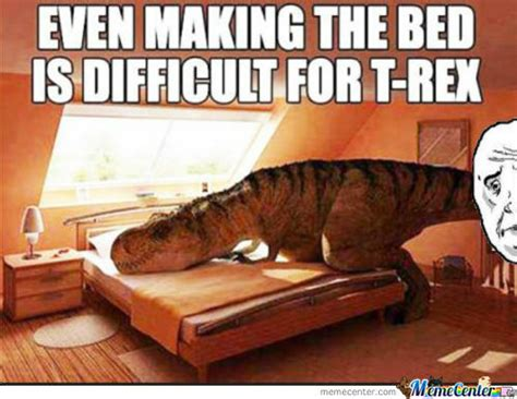 T Rex Making A Bed Meme - t rex house boat okay forever alone memes best collection