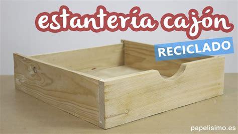 como hacer cajones de madera c 243 mo hacer estanter 237 as para libros con un caj 243 n de madera