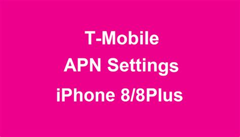 t iphone 8 t mobile apn settings for iphone 8 and iphone 8 plus