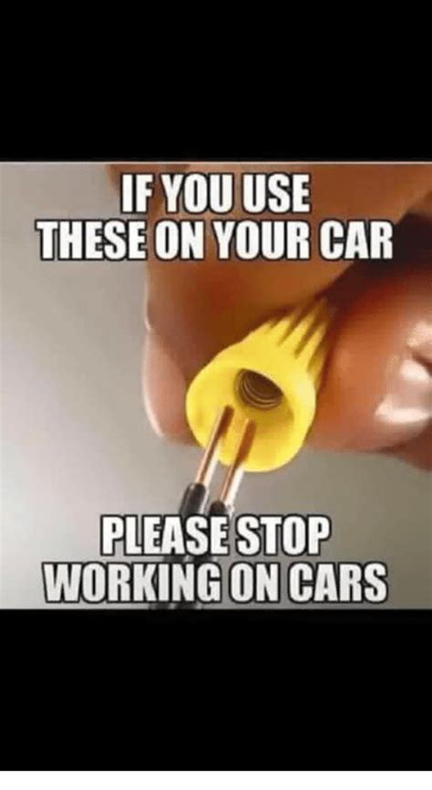 use this if you 1780678886 if you use these on your car please stop working on cars cars meme on sizzle