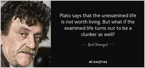 a unexamined quote kurt vonnegut quote plato says that the unexamined
