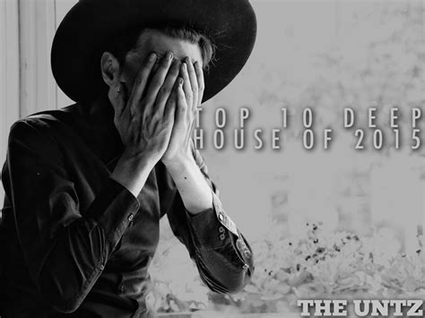 deep house music top 10 top 10 deep house songs of 2015