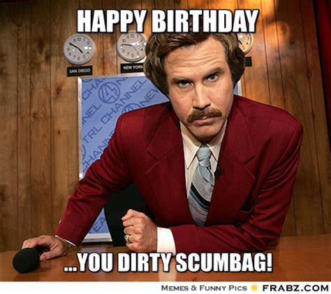 Happy Birthday Meme Dirty - anchorman meme generator memes