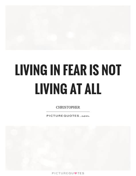 living in fear 65 best fear quotes and sayings
