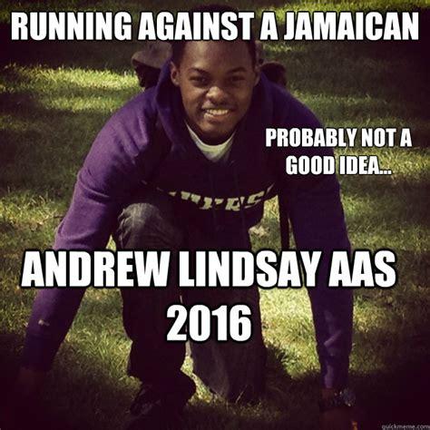 Jamaican Meme - running against a jamaican probably not a good idea