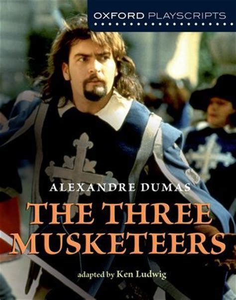 three major plays oxford the three musketeers oxford playscripts ken ludwig from alexandre dumas every play in the