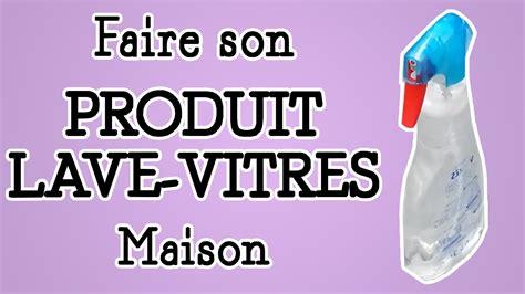 Faire Produit Lave Vitre by Produit Lave Vitre Fait Maison Ventana