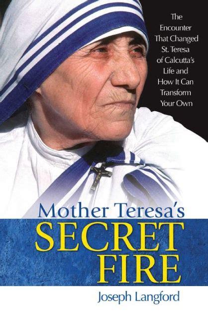 mother teresa biography barnes and noble mother teresa s secret fire by joseph langford nook book
