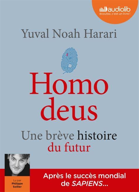 homo deus breve livre audio homo deus une br 232 ve histoire du futur de yuval noah harari philippe sollier
