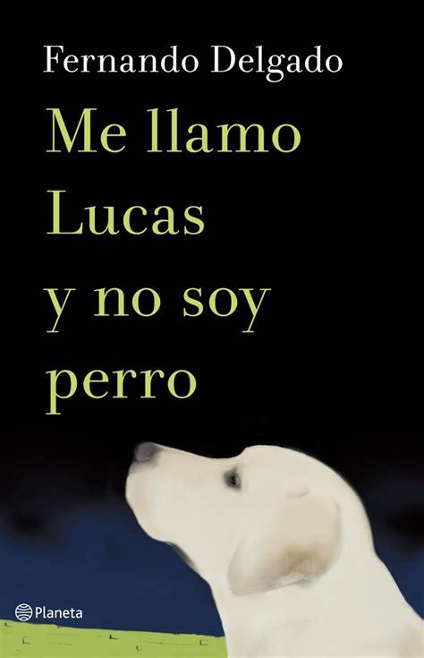 me llamo lucas y no soy perro delgado fernando sinopsis del libro rese 241 as criticas