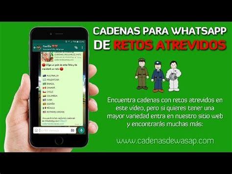 cadenas atrevidos para whatsapp cadenas para whatsapp de retos atrevidos youtube