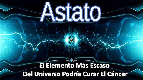 el elemento the astato el elemento m 225 s escaso del universo podr 237 a curar el c 225 ncer youtube