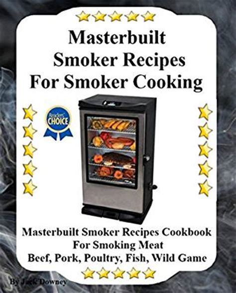 electric smoker cookbook ultimate smoker cookbook for real pitmasters irresistible recipes for your electric smoker book 2 books masterbuilt smoker recipes for smoker cooking masterbuilt
