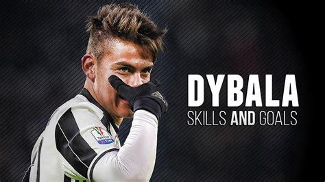 paulo dybala 2017 skills amp goals hd youtube