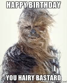 Hairy Men Meme - happy birthday you hairy bastard wookie meme generator