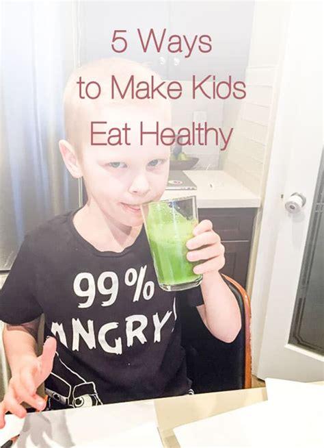 ᐊ5 ways to make kids 169 eat eat healthy us25