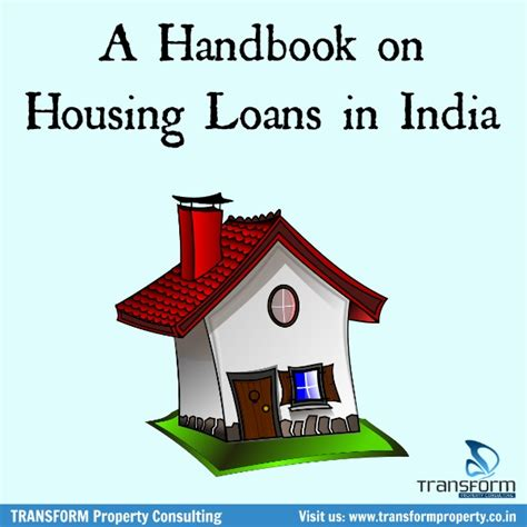 house loans in india a handbook on housing loans in india transform property