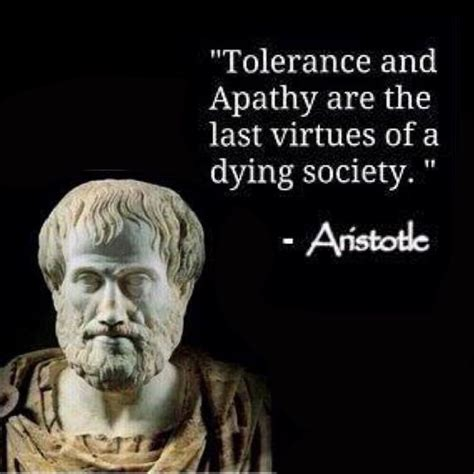 tolerance and apathy are the last virtues of a dying