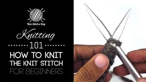 how to knit stitch knitting 101 how to knit the knit stitch for beginners