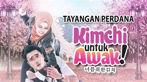 film malaysia kimchi untuk awak kimchi untuk awak tayangan perdana hd doovi
