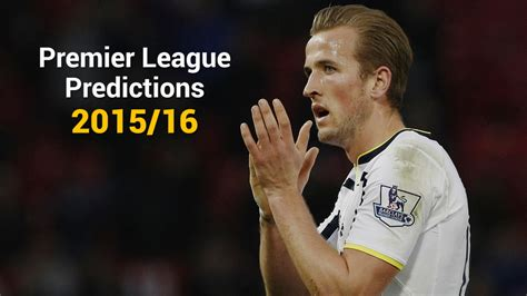 epl qualification for chions league premier league 2015 16 predictions who will qualify for
