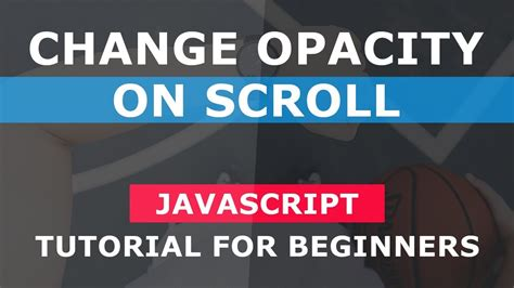 javascript tutorial replace change opacity on scroll simple javascript tutorial for
