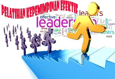 Kepemimpinan Efektif Dalam Perusahaan pelatihan kepemimpinan efektif effective leadership