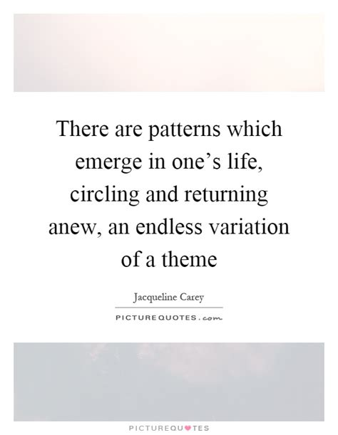 pattern quotes and sayings there are patterns which emerge in one s life circling