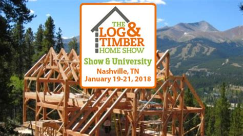 the log timber home show nashville tn january 19 21 2018