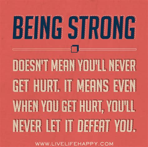being strong quotes being strong doesn t mean you ll never get hurt it means