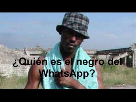 whatsapp bloquea al famoso negro de whatsapp v 237 deo 191 qui 233 n es el negro del whatsapp youtube