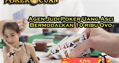 agen judi poker uang asli bermodalkan  ribu ovo