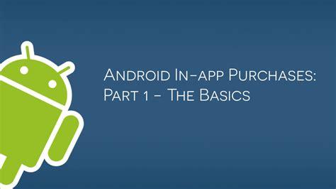 android in app purchase android in app purchases part 1 the basics
