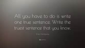 ernest hemingway quote all you to do is write one