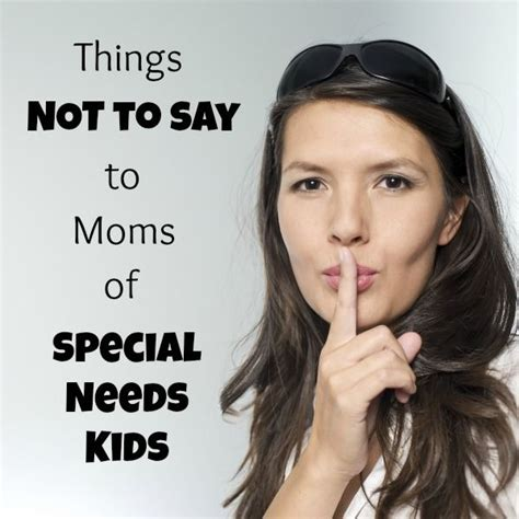 7 Things Not To Say At Our Next by 7 Things Not To Say To Of Special Needs Great