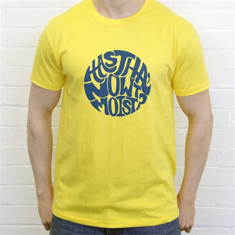 Cool T Shirts Quot Has Tha Nowt Moist Quot T Shirt From Redmolotov