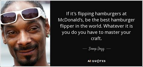 snoop dogg quotes snoop dogg quote if it s flipping hamburgers at mcdonald