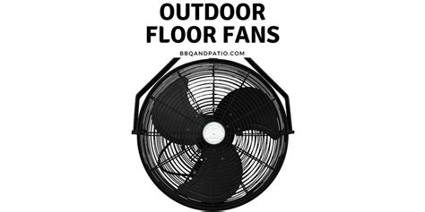 best floor fans 2017 the top 15 best outdoor floor fans