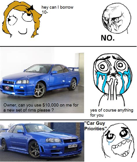 Car Guy Meme - car guy priorities