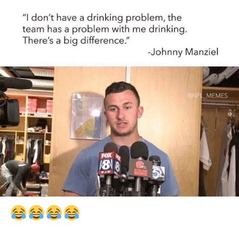 Drinking Problem Meme - funny johnny manziel memes of 2017 on sizzle bright future
