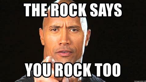 Meme Generator The Rock - the rock says you rock too the rock motivation 1 meme generator