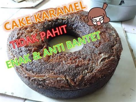 youtube membuat bolu karamel cara membuat bolu karamel quot sarang semut quot nggak pahit